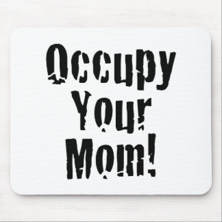 Occupy Your Mom Mouse Pad