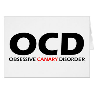 OCD - Obsessive Canary Disorder Card