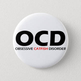 OCD - Obsessive Catfish Disorder 6 Cm Round Badge