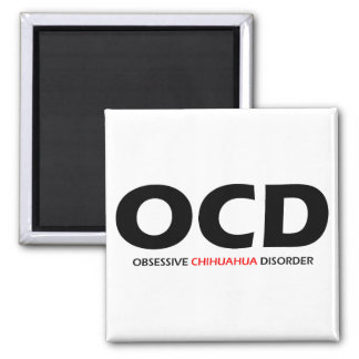 OCD - Obsessive Chihuahua Disorder Magnet