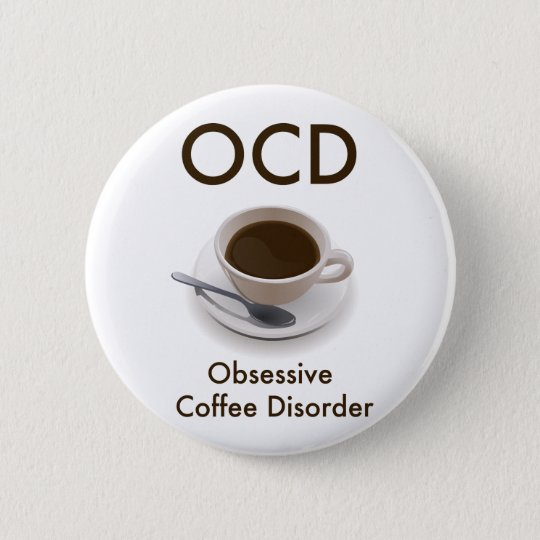 OCD: Obsessive Coffee Disorder Button