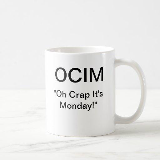 "OCIM ""oh crap it's monday"" Mug"