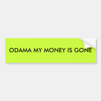 ODAMA MY MONEY IS GONE BUMPER STICKER