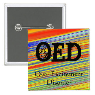 OED -  Over Excitement Disorder 15 Cm Square Badge