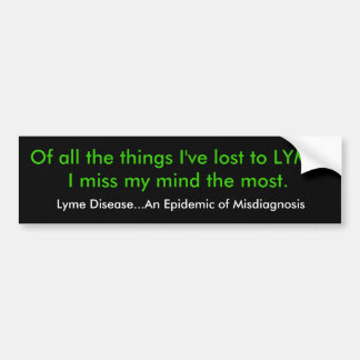 Of all the things I ve lost to LYME I miss my m Bumper Stickers