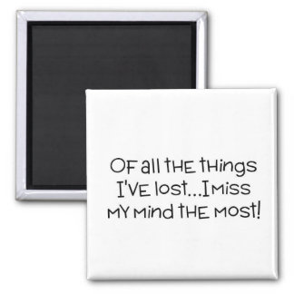 Of all the things I've lost, I miss my mind most Square Magnet
