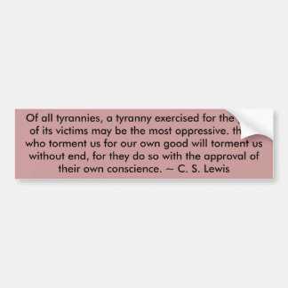 Of all tyrannies, a tyranny exercised for the g... bumper sticker