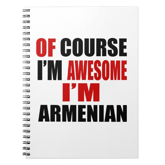 OF COURSE I AM AWESOME I AM ARMENIAN SPIRAL NOTEBOOK
