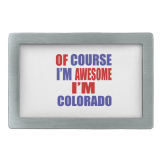 Of Course I Am Awesome I Am Colorado Belt Buckles