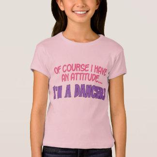 Of course I have an attitude....I'm a dancer! T-Shirt