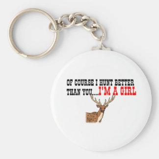 Of Course I Hunt Better Than You I m A Girl Keychains