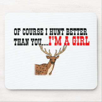 Of Course I Hunt Better Than You I m A Girl Mousepad
