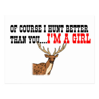 Of Course I Hunt Better Than You I m A Girl Post Cards