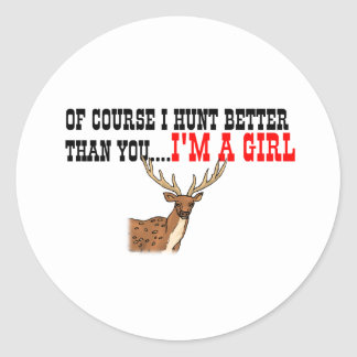 Of Course I Hunt Better Than You I m A Girl Stickers