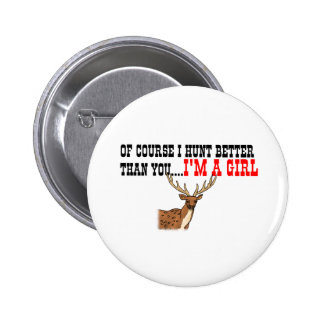 Of Course I Hunt Better Than You....I'm A Girl Pinback Button