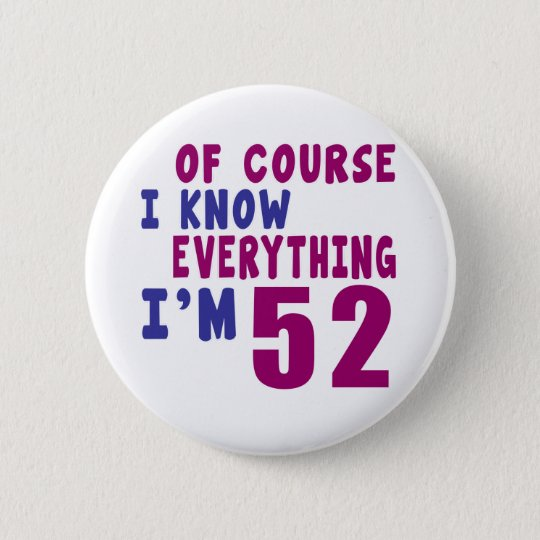 Of Course I Know Everything I Am 52 6 Cm Round Badge