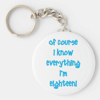Of course I know everything I'm 18! Basic Round Button Key Ring