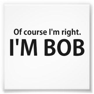 Of Course I m Right I m BOB Photo