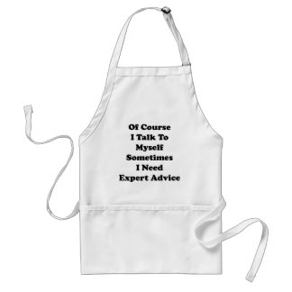 Of Course I Talk To Myself Sometimes I Need Expert Standard Apron