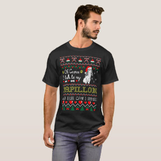 Of Course I Talk To Papillon Christmas Ugly Tshirt