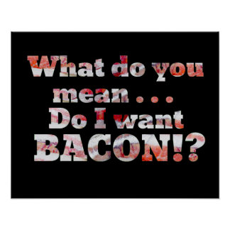 Of Course I Want Bacon! Poster