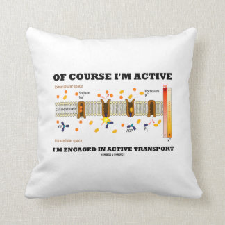 Of Course I'm Active Engaged In Active Transport Cushion