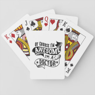 Of Course I'm Awesome I'm a Doctor Playing Cards