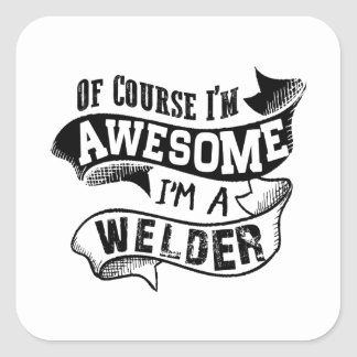 Of Course I'm Awesome I'm a Welder Square Sticker