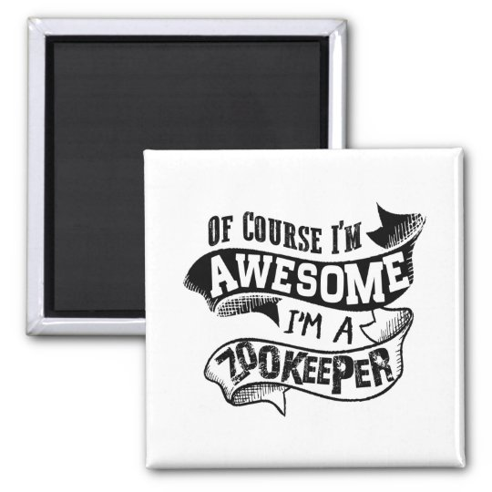 Of Course I'm Awesome I'm a Zookeeper Square Magnet