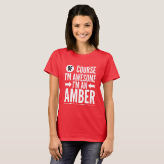 Of course I'm awesome I'm an Amber T-Shirt