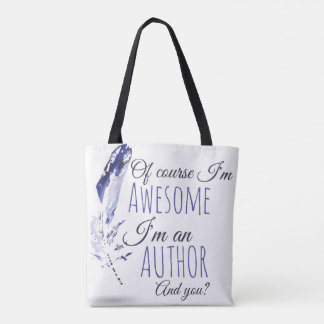 Of course I'm awesome, I'm an Author Tote Bag