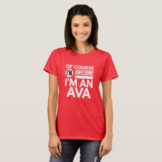 Of course I'm awesome I'm an Ava T-Shirt