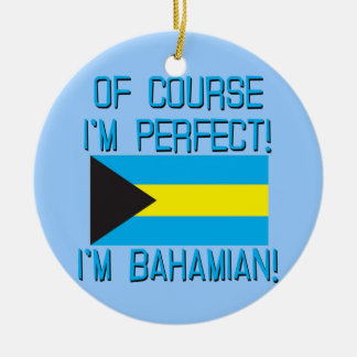 Of Course I'm Perfect, I'm Bahamian! Round Ceramic Decoration
