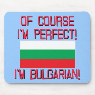 Of Course I'm Perfect, I'm Bulgarian! Mouse Mat