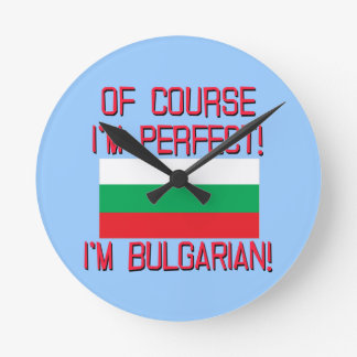 Of Course I'm Perfect, I'm Bulgarian! Round Clock