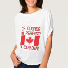 Of Course I'm Perfect, I'm Canadian! T-Shirt