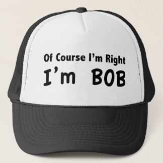 Of course I'm right. I'm Bob. Trucker Hat
