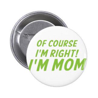Of course I'm right! I'm MOM! 6 Cm Round Badge