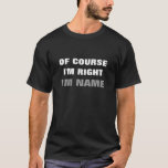 Of course i'm right name t shirt   Personalised