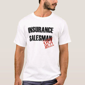 OFF DUTY INSURANCE SALESMAN T-Shirt