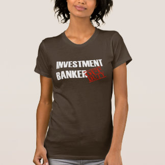 OFF DUTY INVESTMENT BANKER T-Shirt