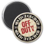 Off Duty Math Teacher 6 Cm Round Magnet