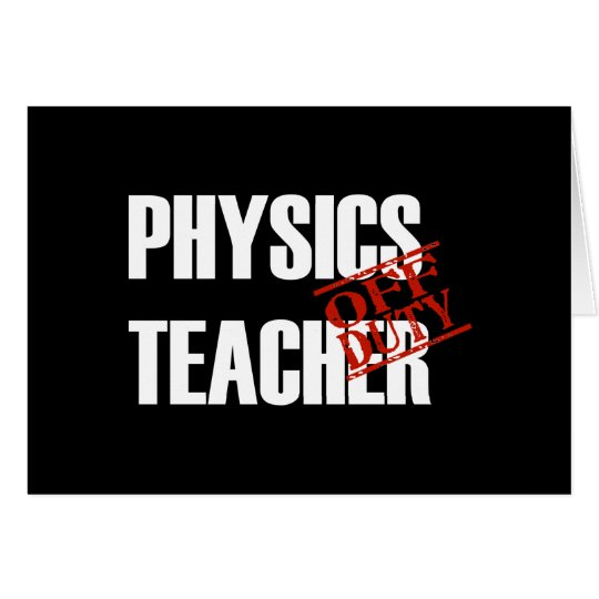 OFF DUTY PHYSICS TECHER DARK CARD