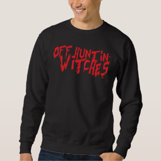 Off Hunting Witches Sweatshirt