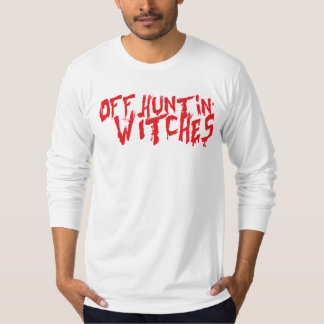 Off Hunting Witches T-Shirt