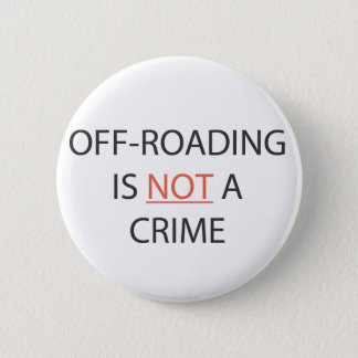 OFF-ROADING IS NOT A CRIME 6 CM ROUND BADGE