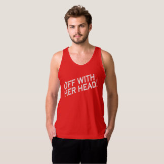 OFF WITH HER HEAD! TANK TOP