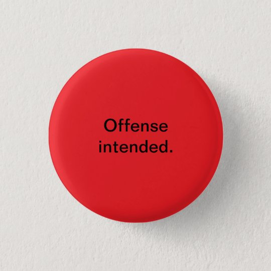 offence intended button