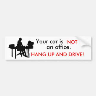 office, Your car is , NOT, an office., HANG UP ... Bumper Sticker