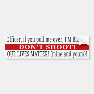 Officer, Don't Shoot! BOTH OUR LIVES MATTER Bumper Sticker